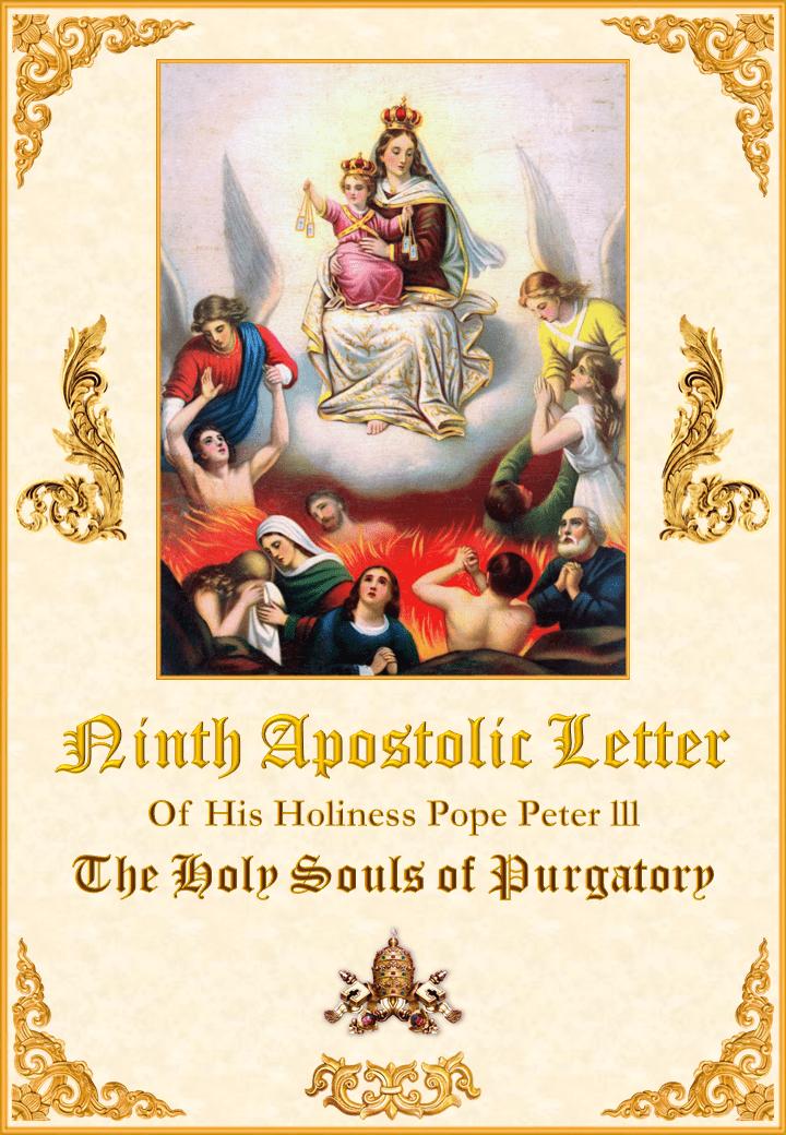 A noua Scrisoare Apostolică al Sfinției  Sale Papa Petrus III despre Sufletele din Purgator<br><br>Vedeți mai departe